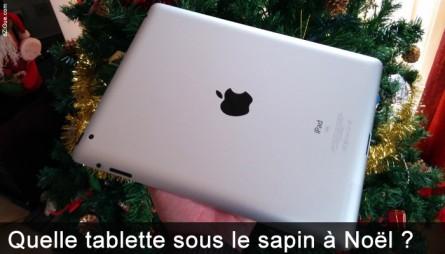 Quelle tablette numérique choisir pour Noël ?