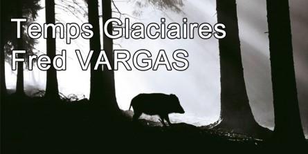 Coup de Cœur : Temps Glaciaires de Fred VARGAS (2015)