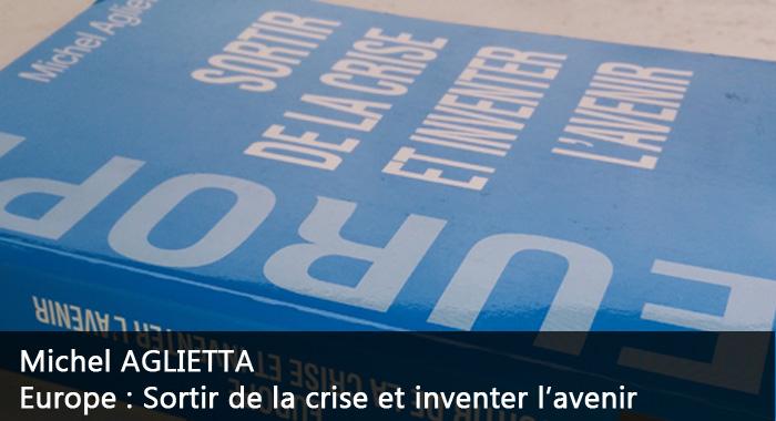 Europe : Sortir de la crise et inventer l'avenir – Michel AGLIETTA