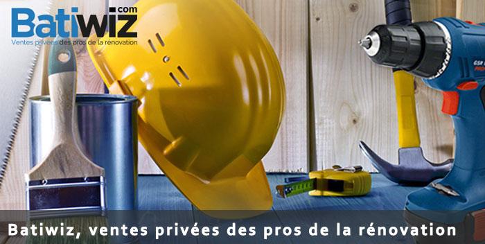 Batiwiz vente priv e pour la r novation et l 39 entretien de sa maison - Site vente privee bricolage ...