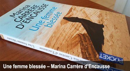 Une femme blessée – Un roman d'une actualité criante – Marina Carrère d'Encausse
